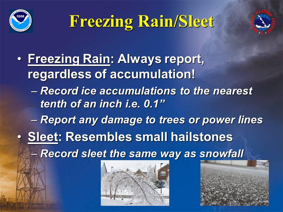 Freezing Rain/Sleet Freezing Rain: Always report, regardless of accumulation!Freezing Rain: Always report, regardless of accumulation.