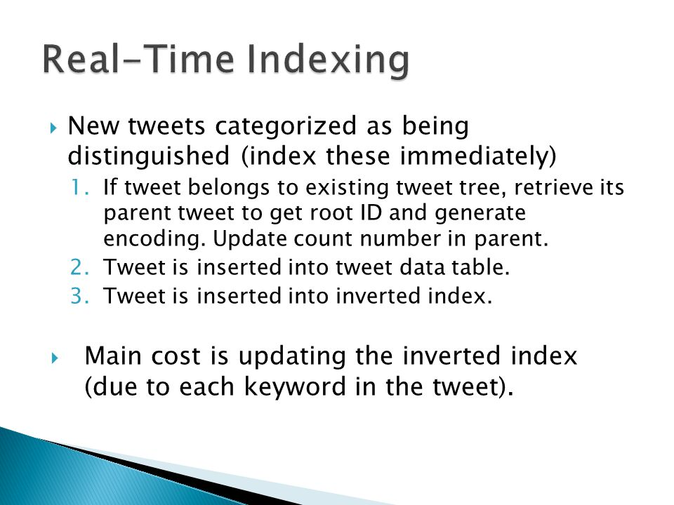 New tweets categorized as being distinguished (index these immediately) 1.If tweet belongs to existing tweet tree, retrieve its parent tweet to get root ID and generate encoding.