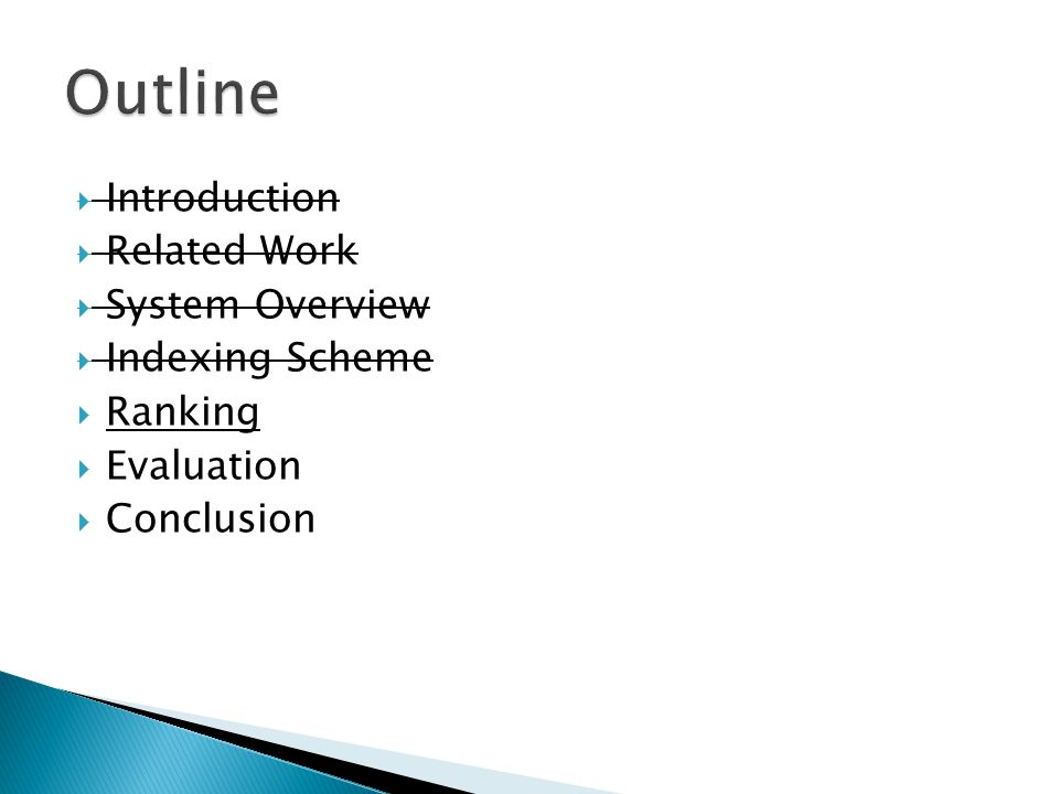  Introduction  Related Work  System Overview  Indexing Scheme  Ranking  Evaluation  Conclusion