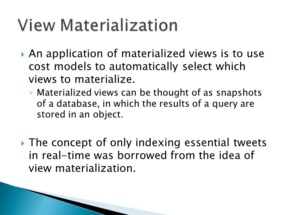  An application of materialized views is to use cost models to automatically select which views to materialize.