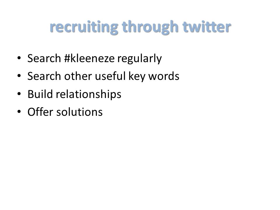 recruiting through twitter Search #kleeneze regularly Search other useful key words Build relationships Offer solutions