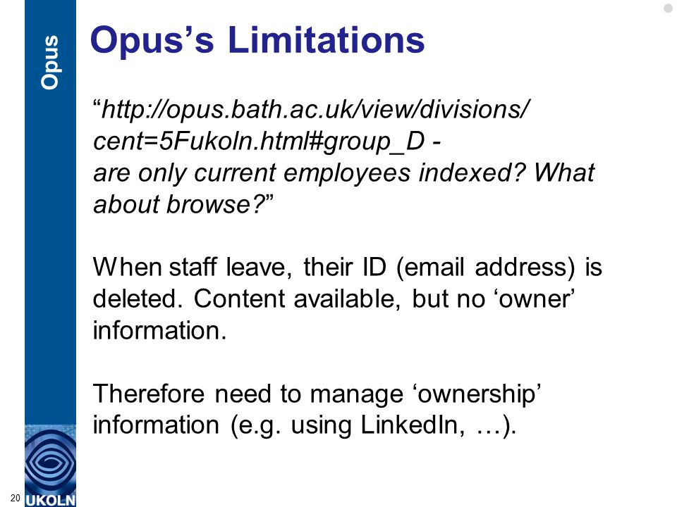 Opus's Limitations http://opus.bath.ac.uk/view/divisions/ cent=5Fukoln.html#group_D - are only current employees indexed.