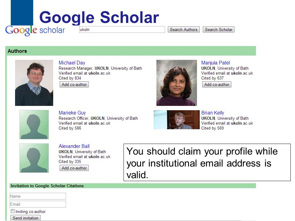 Google Scholar 34 You should claim your profile while your institutional email address is valid.