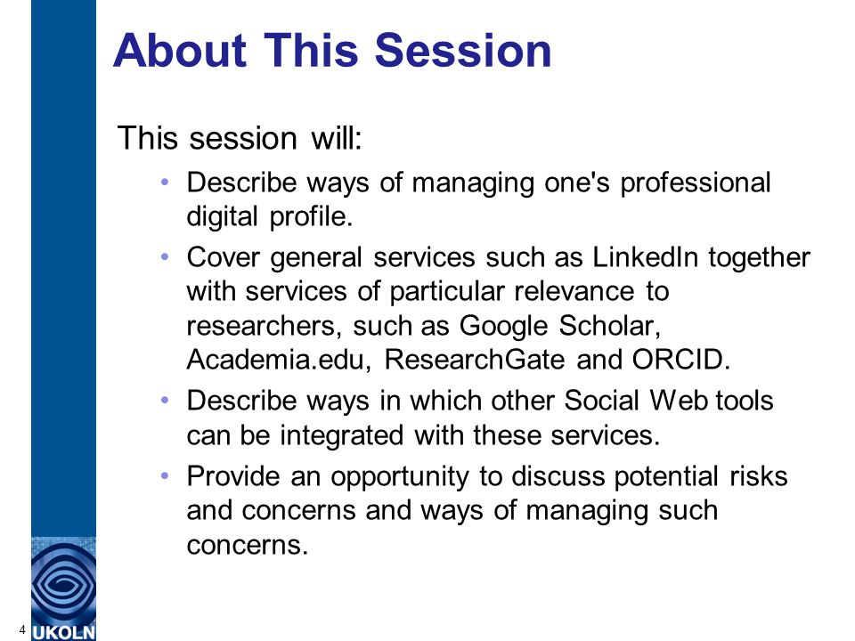 About This Session This session will: Describe ways of managing one s professional digital profile.