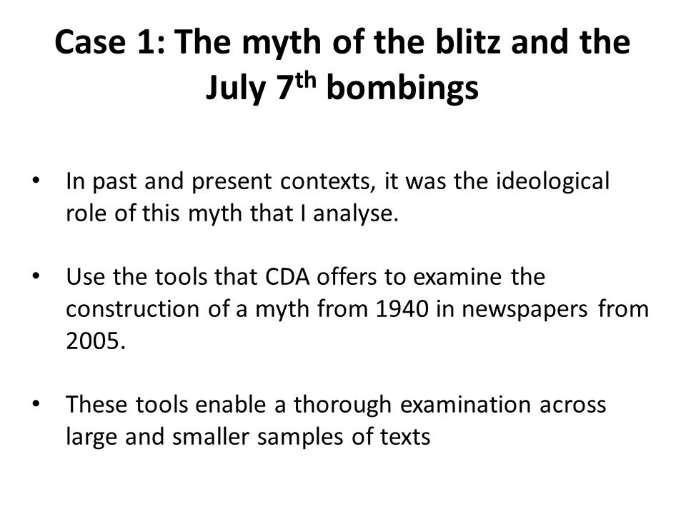 Case 1: The myth of the blitz and the July 7 th bombings In past and present contexts, it was the ideological role of this myth that I analyse. Use th