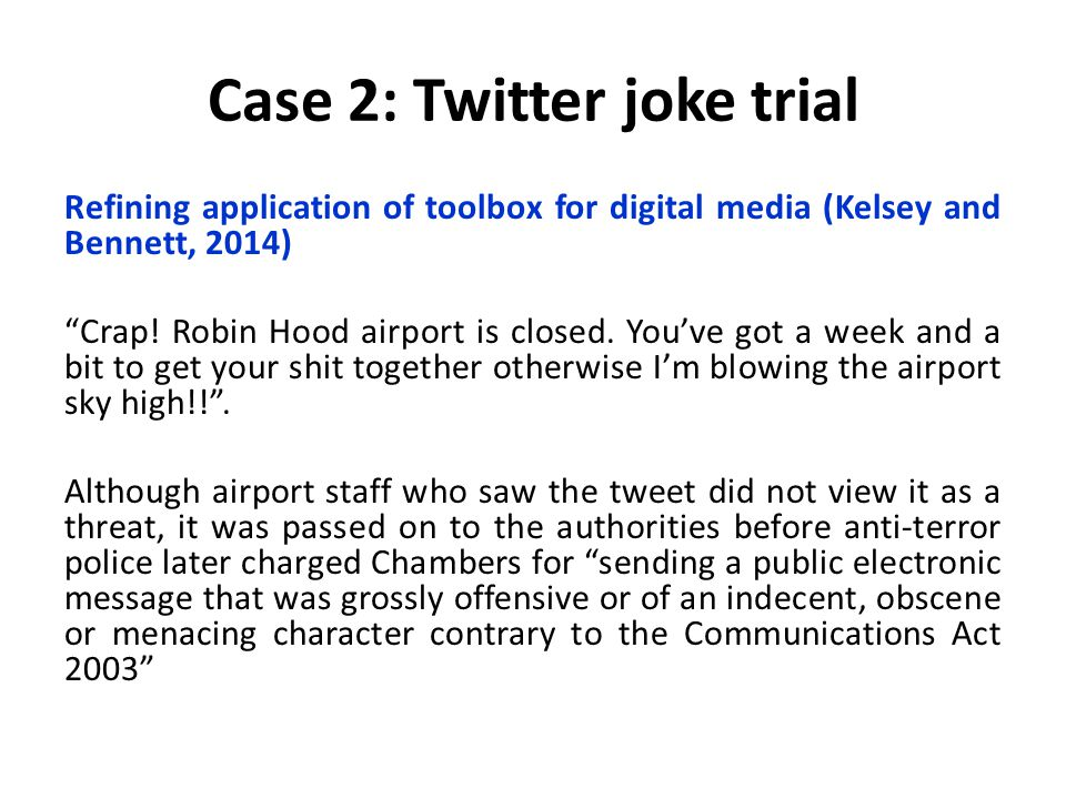 "Case 2: Twitter joke trial Refining application of toolbox for digital media (Kelsey and Bennett, 2014) ""Crap! Robin Hood airport is closed. You've go"