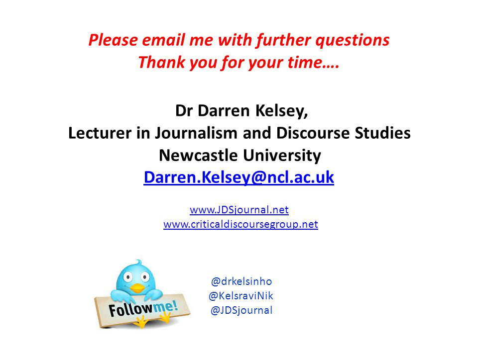 Please email me with further questions Thank you for your time…. Dr Darren Kelsey, Lecturer in Journalism and Discourse Studies Newcastle University D