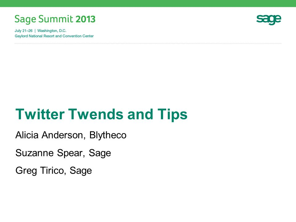 Twitter Twends and Tips Alicia Anderson, Blytheco Suzanne Spear, Sage Greg Tirico, Sage