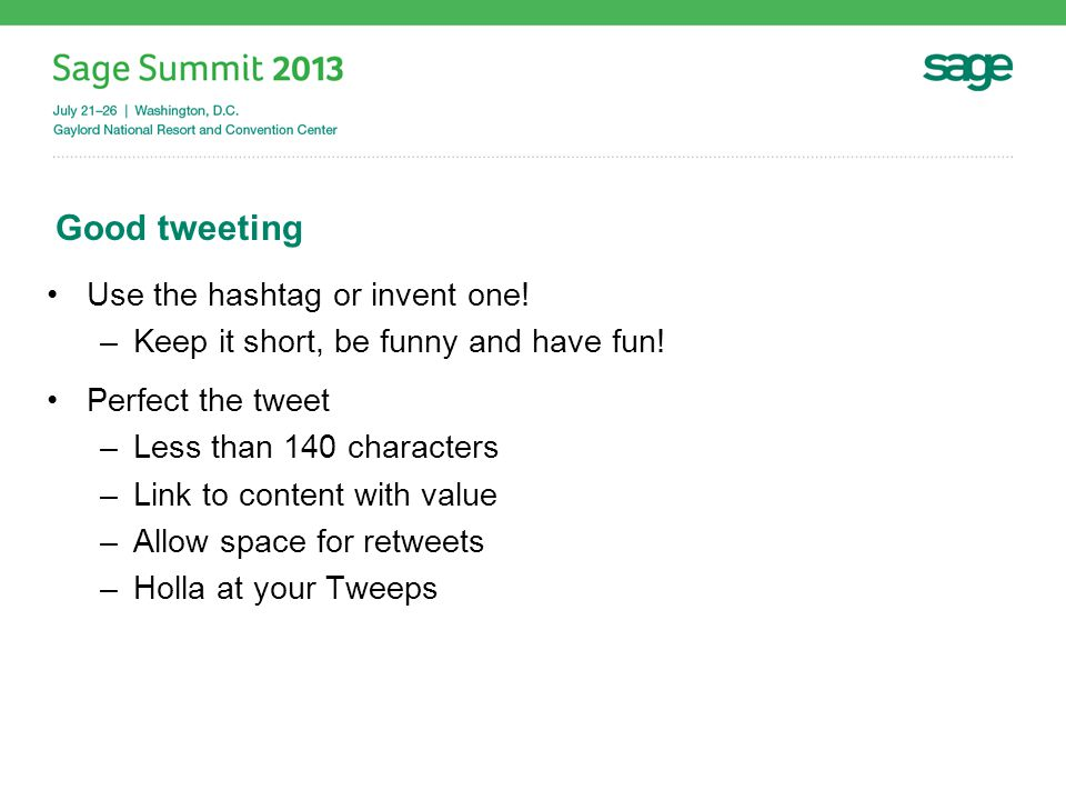 Good tweeting Use the hashtag or invent one.–Keep it short, be funny and have fun.