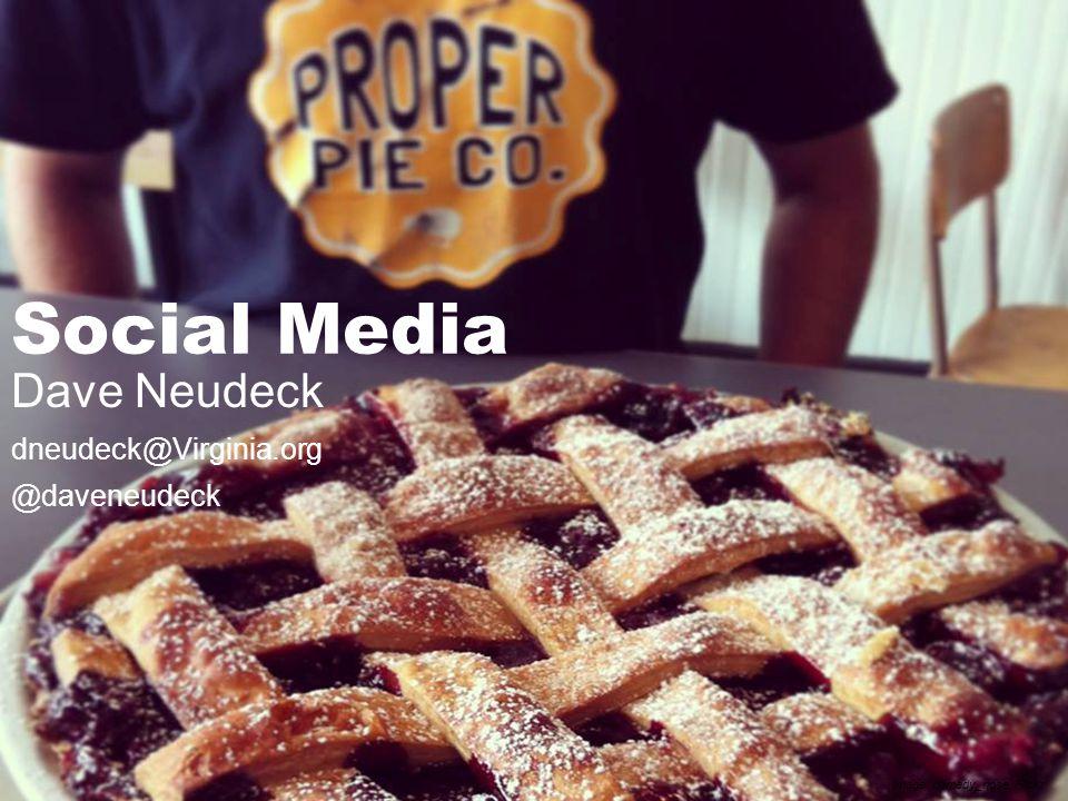Social Media Dave Neudeck dneudeck@Virginia.org @daveneudeck Image: comedy_nose, Flickr