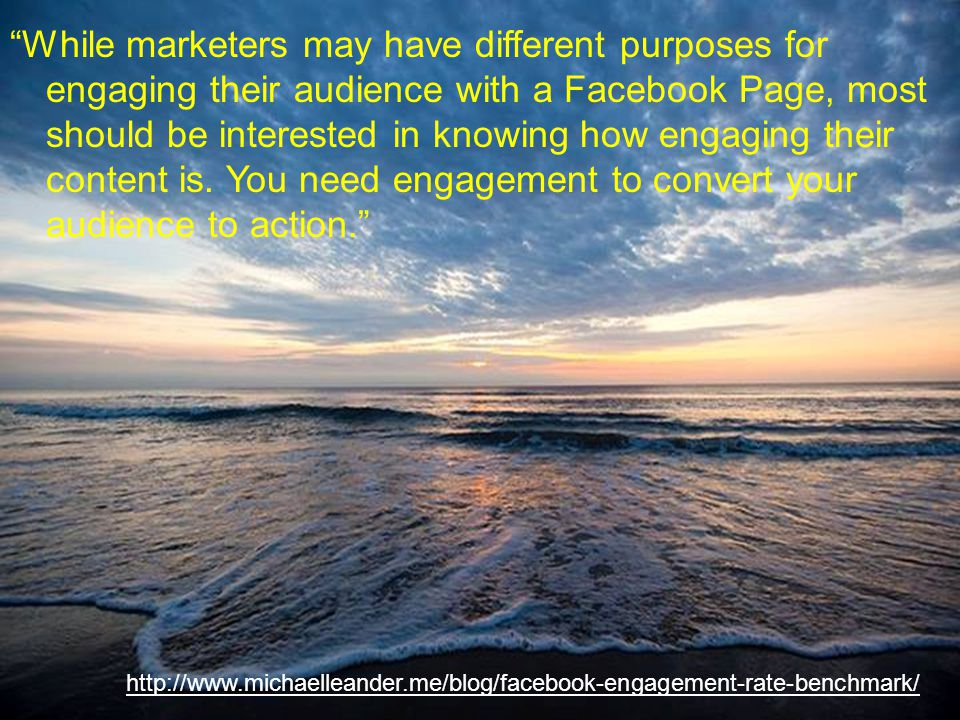 """""""While marketers may have different purposes for engaging their audience with a Facebook Page, most should be interested in knowing how engaging their"""