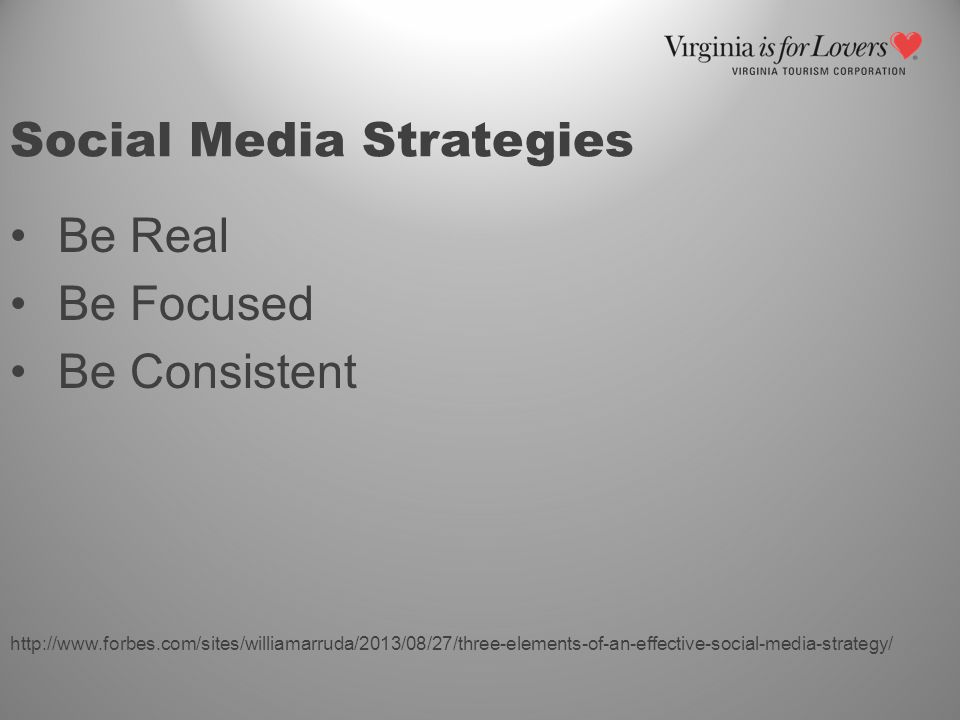 Social Media Strategies Be Real Be Focused Be Consistent http://www.forbes.com/sites/williamarruda/2013/08/27/three-elements-of-an-effective-social-me