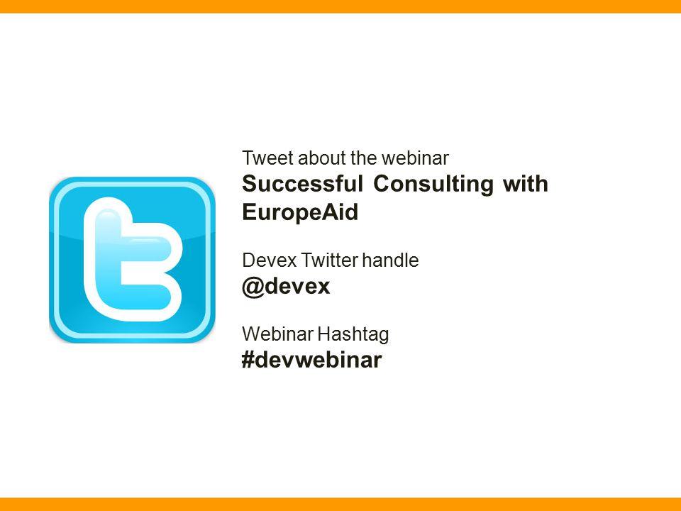 Tweet about the webinar Successful Consulting with EuropeAid Devex Twitter handle @devex Webinar Hashtag #devwebinar