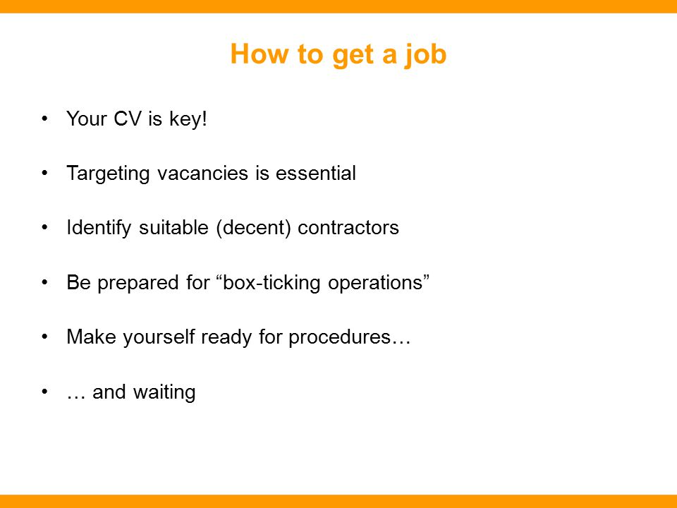 How to get a job Your CV is key.