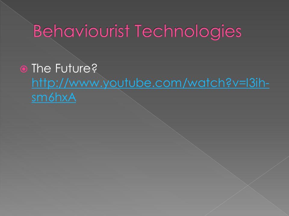  The Future? http://www.youtube.com/watch?v=I3ih- sm6hxA http://www.youtube.com/watch?v=I3ih- sm6hxA