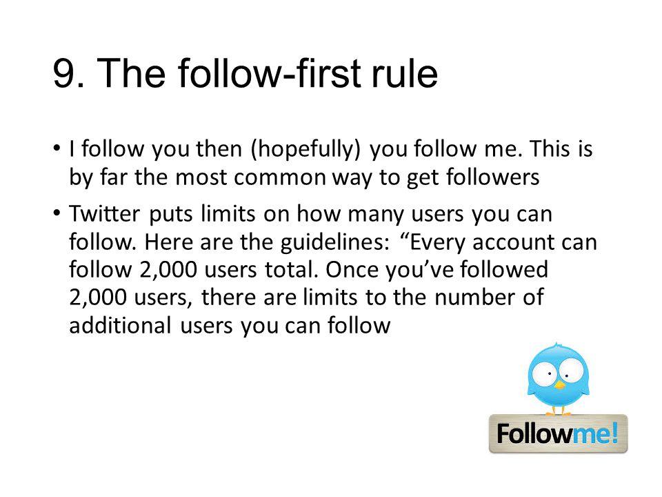 9. The follow-first rule I follow you then (hopefully) you follow me.