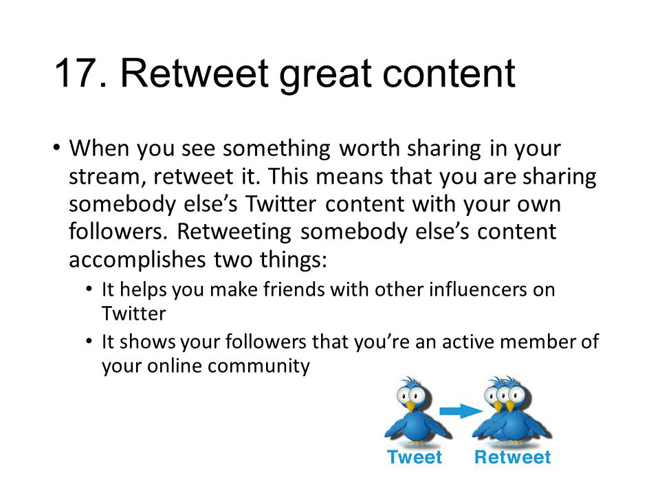 17. Retweet great content When you see something worth sharing in your stream, retweet it.