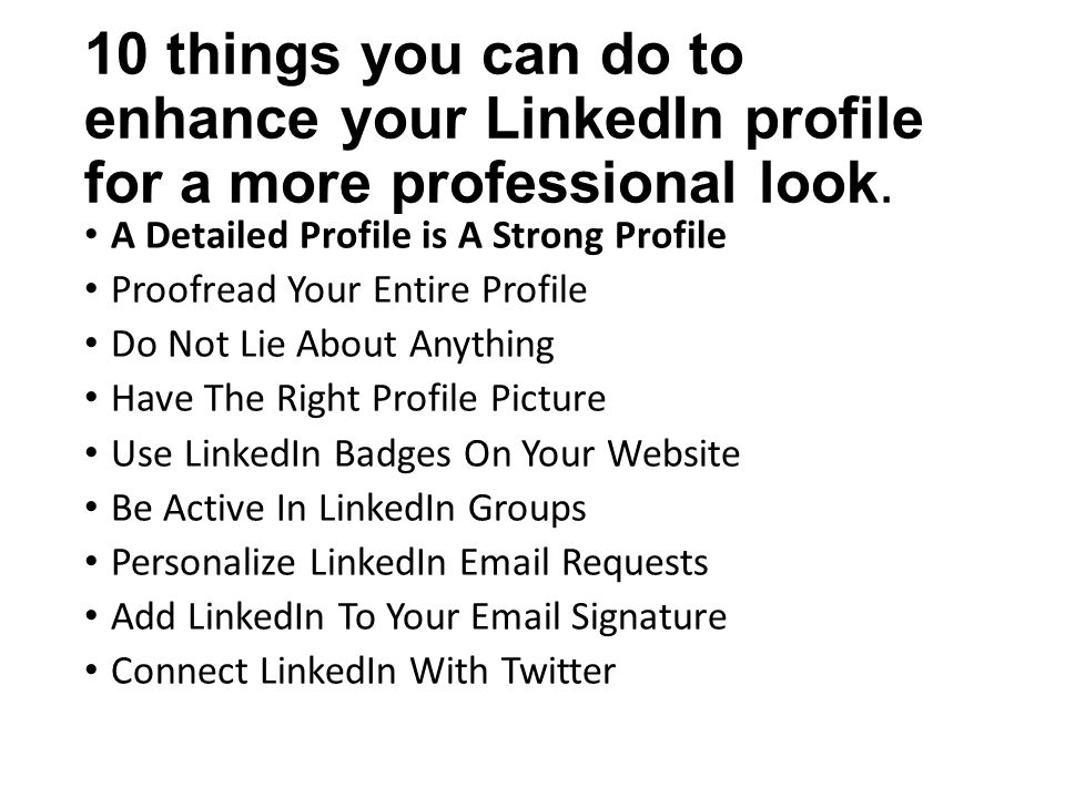 10 things you can do to enhance your LinkedIn profile for a more professional look.