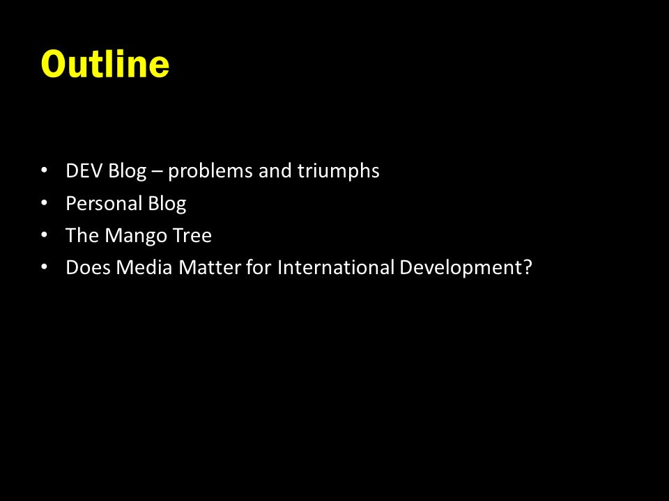 Outline DEV Blog – problems and triumphs Personal Blog The Mango Tree Does Media Matter for International Development?
