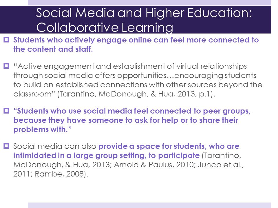 """Social Media and Higher Education: Collaborative Learning  Students who actively engage online can feel more connected to the content and staff.  """"A"""