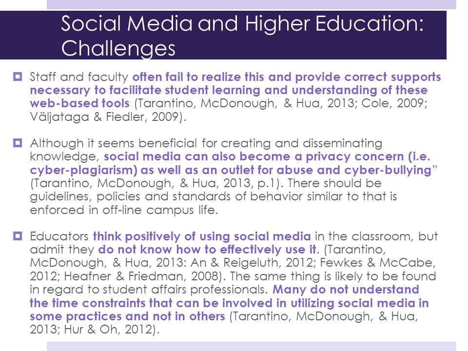 Social Media and Higher Education: Challenges  Staff and faculty often fail to realize this and provide correct supports necessary to facilitate stud