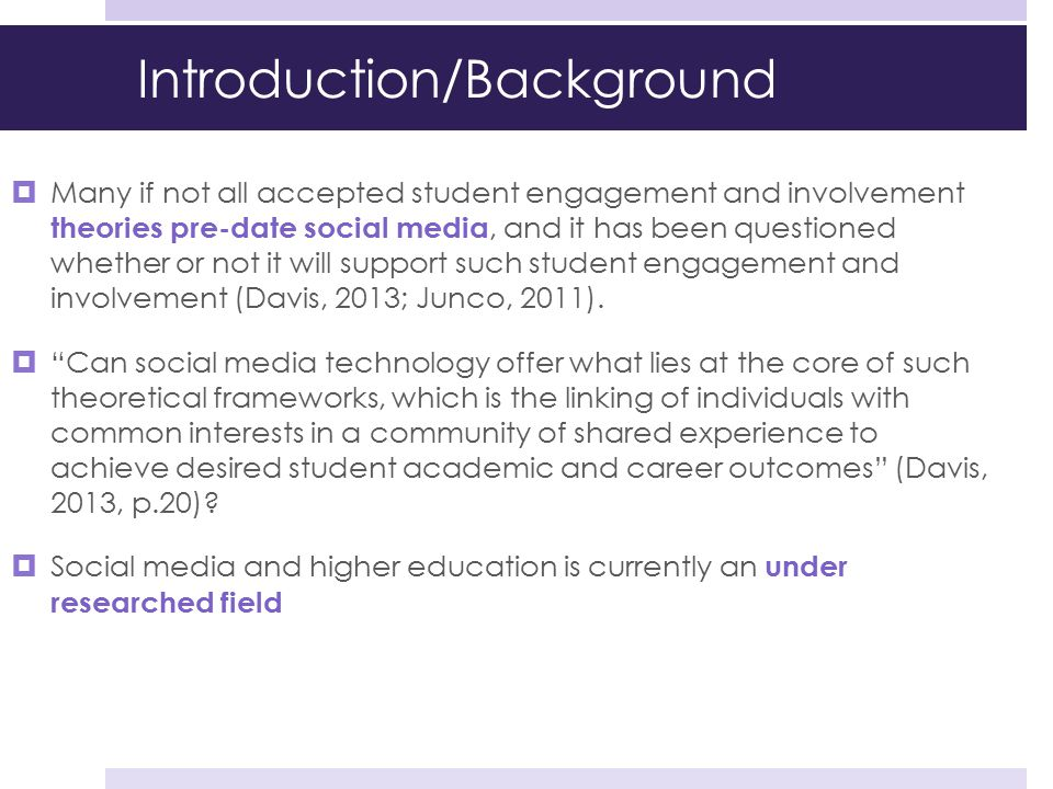 Introduction/Background  Many if not all accepted student engagement and involvement theories pre-date social media, and it has been questioned wheth