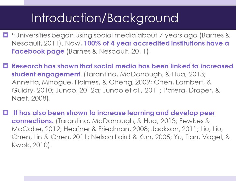 """Introduction/Background  """"Universities began using social media about 7 years ago (Barnes & Nescault, 2011). Now, 100% of 4 year accredited instituti"""