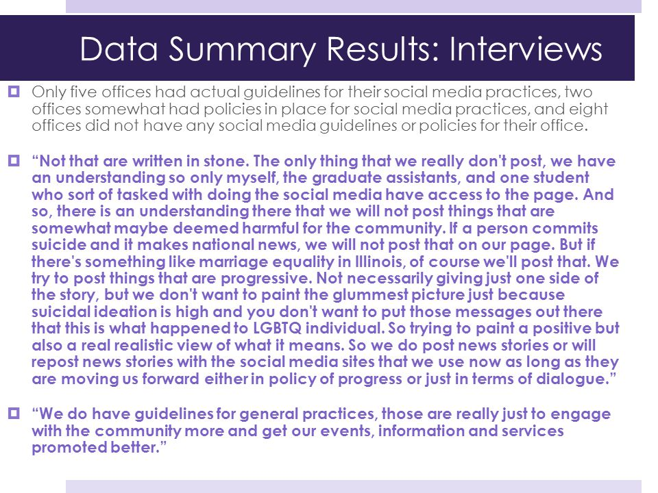 Data Summary Results: Interviews  Only five offices had actual guidelines for their social media practices, two offices somewhat had policies in plac