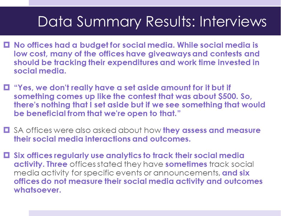Data Summary Results: Interviews  No offices had a budget for social media. While social media is low cost, many of the offices have giveaways and co