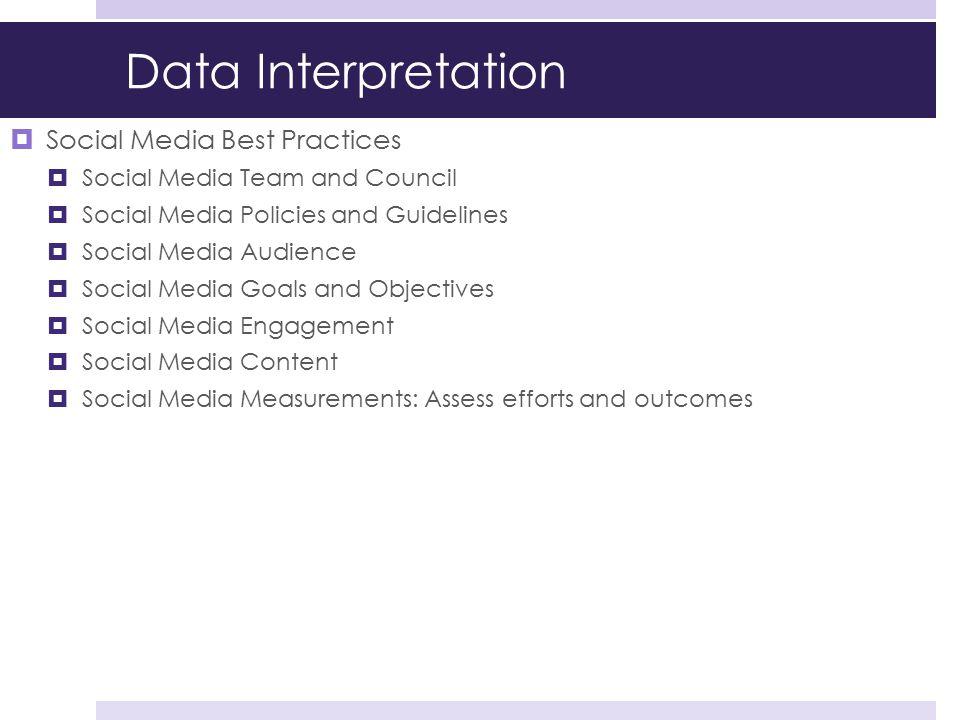 Data Interpretation  Social Media Best Practices  Social Media Team and Council  Social Media Policies and Guidelines  Social Media Audience  Soc