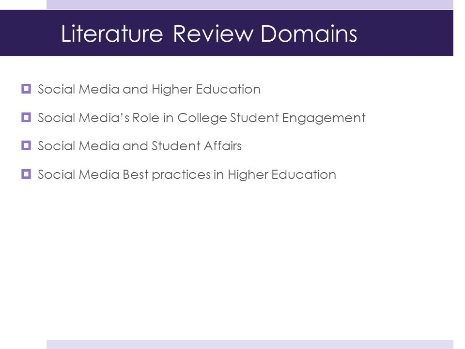 Literature Review Domains  Social Media and Higher Education  Social Media's Role in College Student Engagement  Social Media and Student Affairs 