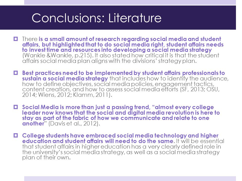 Conclusions: Literature  There is a small amount of research regarding social media and student affairs, but highlighted that to do social media righ