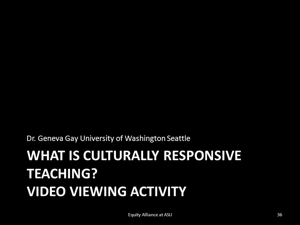 WHAT IS CULTURALLY RESPONSIVE TEACHING. VIDEO VIEWING ACTIVITY Dr.