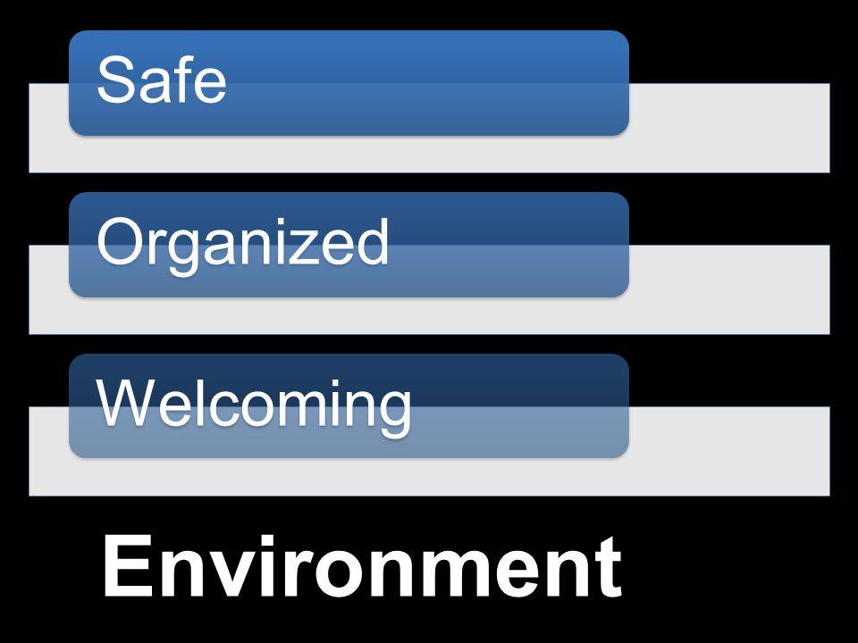 Environment SafeOrganizedWelcoming