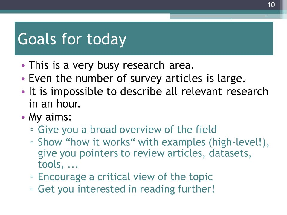 10 Goals for today This is a very busy research area.
