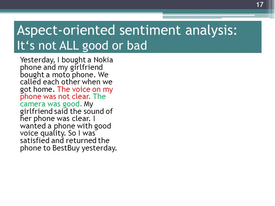 17 Aspect-oriented sentiment analysis: It's not ALL good or bad Yesterday, I bought a Nokia phone and my girlfriend bought a moto phone.