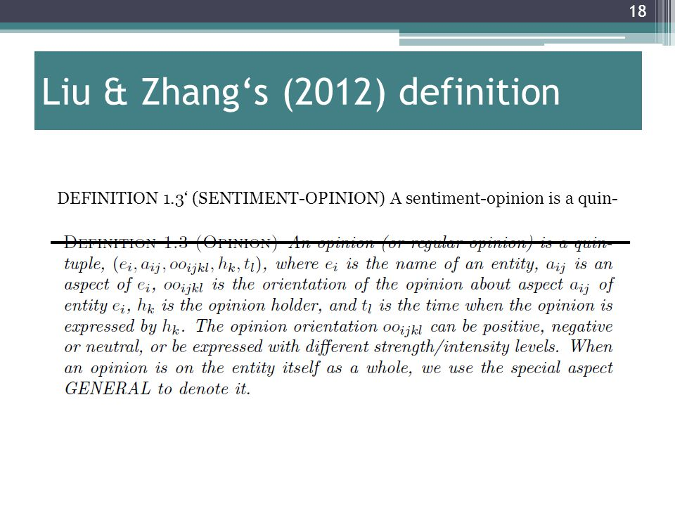 18 Liu & Zhang's (2012) definition DEFINITION 1.3' (SENTIMENT-OPINION) A sentiment-opinion is a quin-