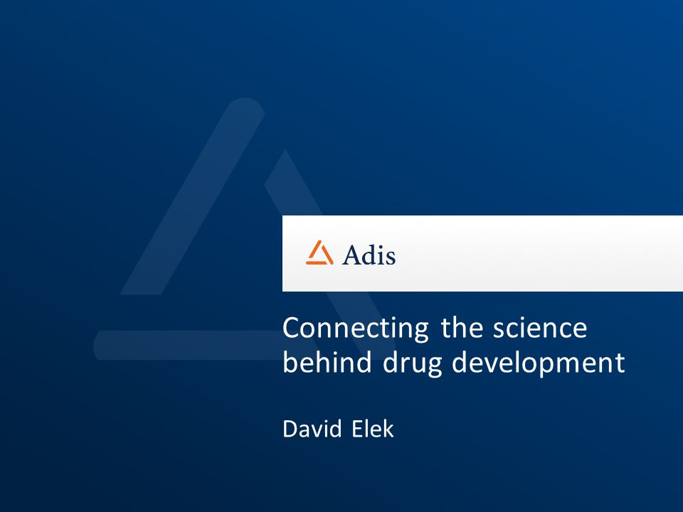 Connecting the science behind drug development David Elek