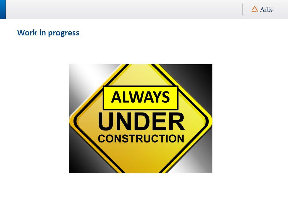 Work in progress ALWAYS