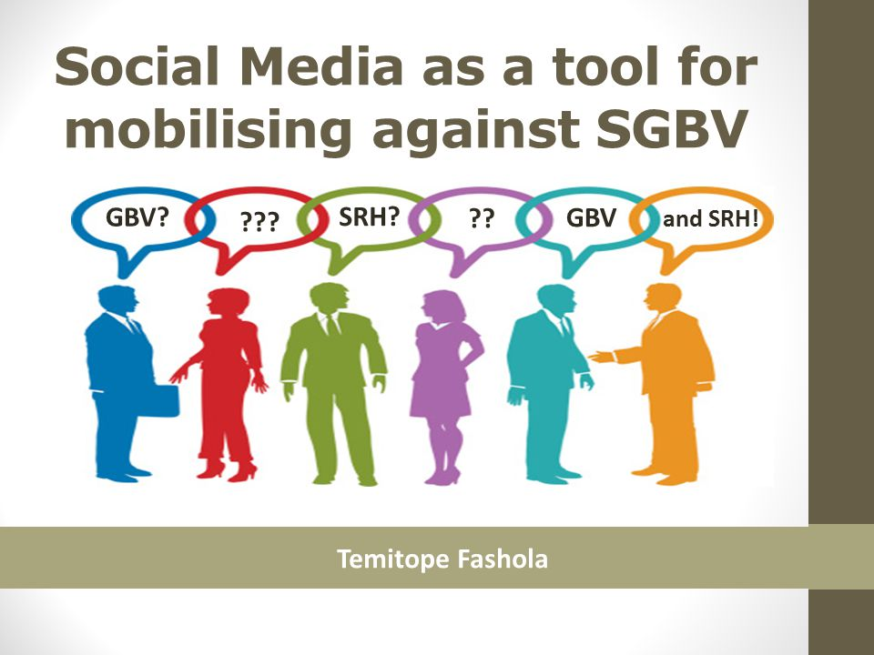 Social Media as a tool for mobilising against SGBV Temitope Fashola GBV? GBV SRH? ?? and SRH! ???