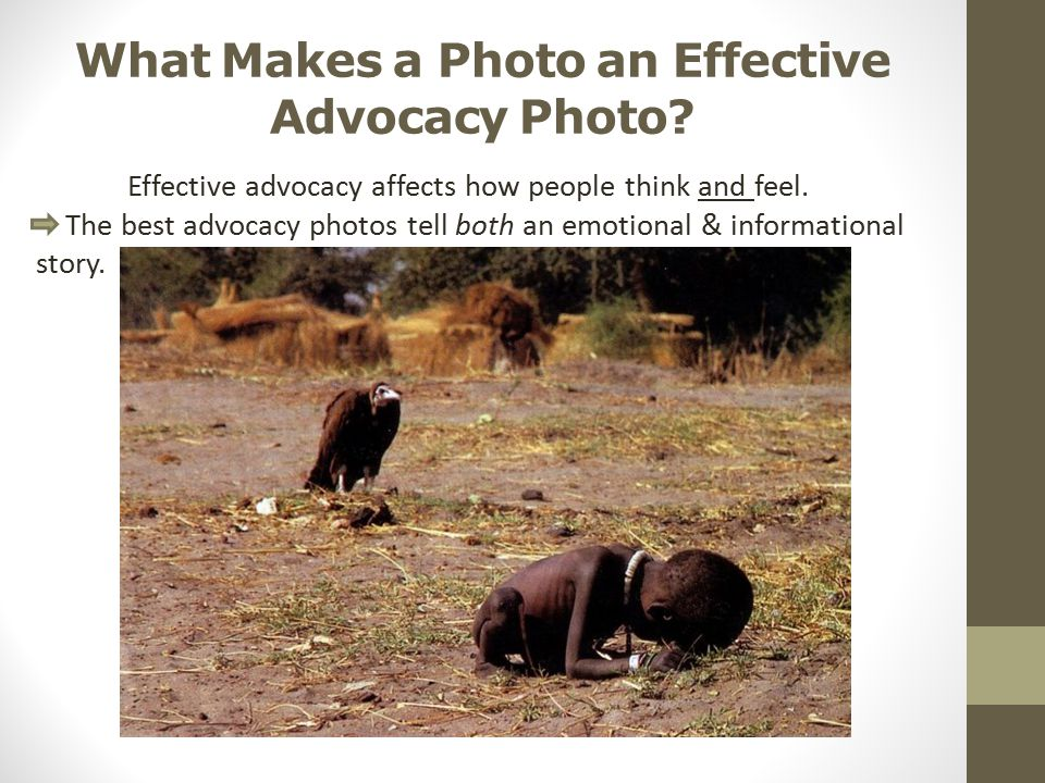 What Makes a Photo an Effective Advocacy Photo? Effective advocacy affects how people think and feel. The best advocacy photos tell both an emotional