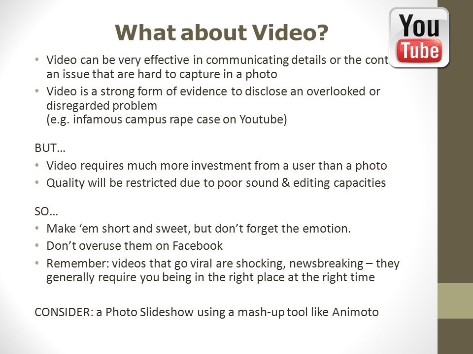 What about Video? Video can be very effective in communicating details or the contexts of an issue that are hard to capture in a photo Video is a stro