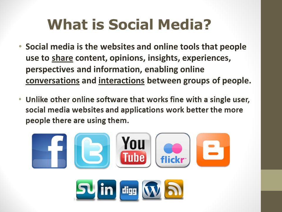 What is Social Media? Social media is the websites and online tools that people use to share content, opinions, insights, experiences, perspectives an