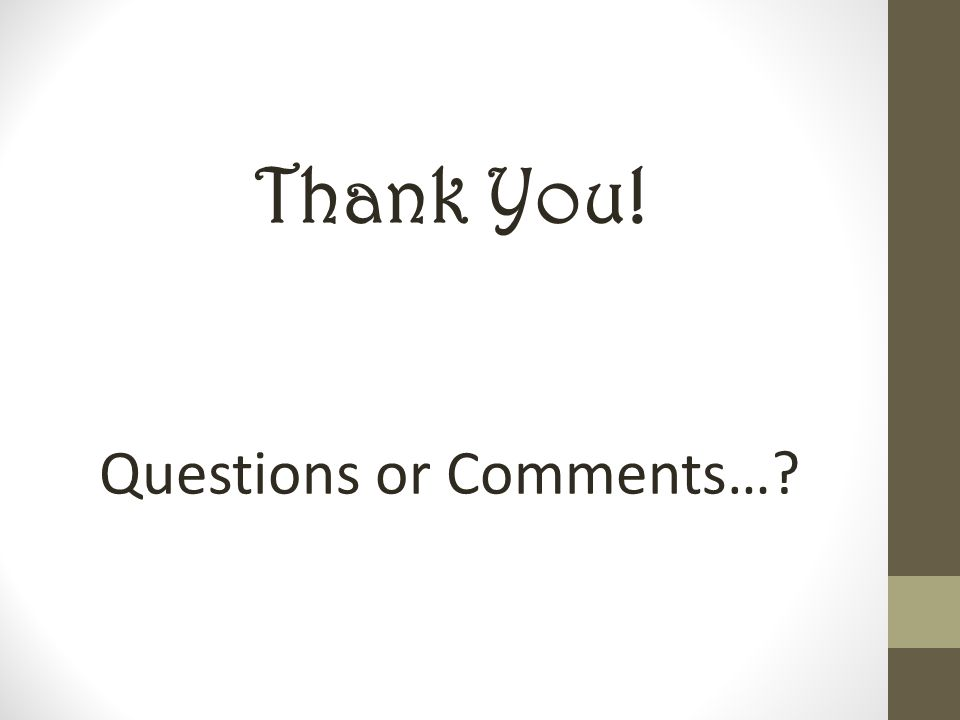Thank You! Questions or Comments…?