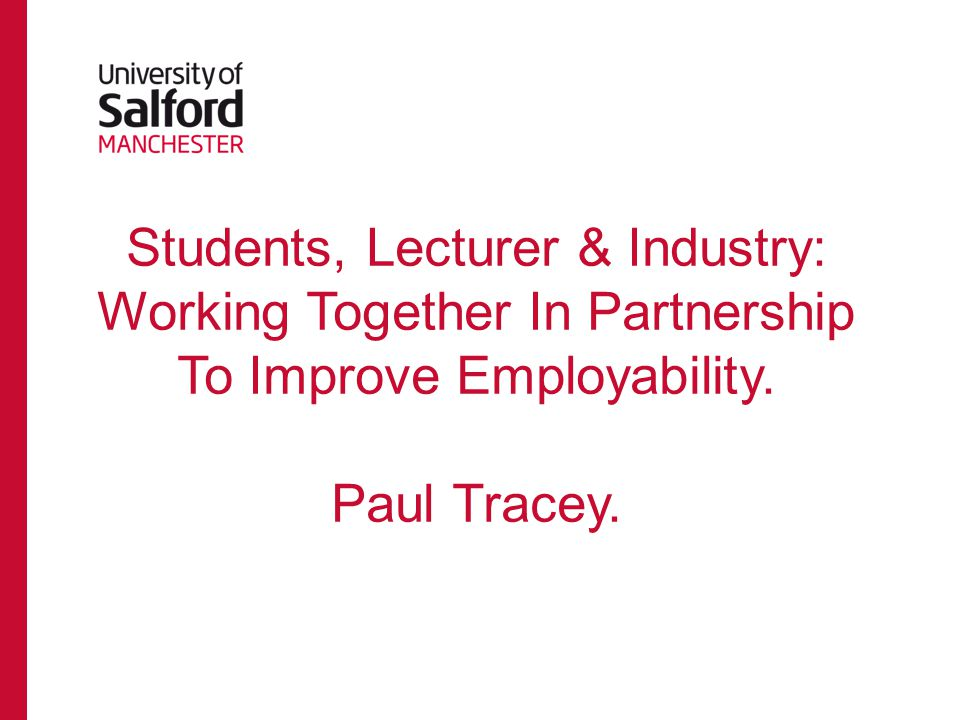 Students, Lecturer & Industry: Working Together In Partnership To Improve Employability.