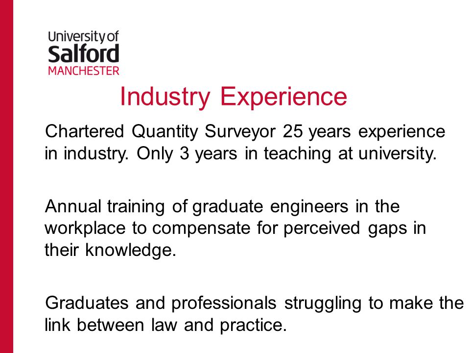 Industry Experience Chartered Quantity Surveyor 25 years experience in industry.