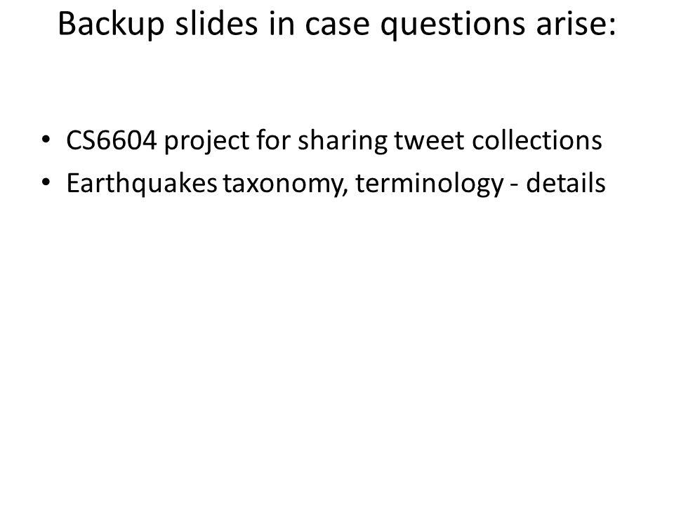 Backup slides in case questions arise: CS6604 project for sharing tweet collections Earthquakes taxonomy, terminology - details