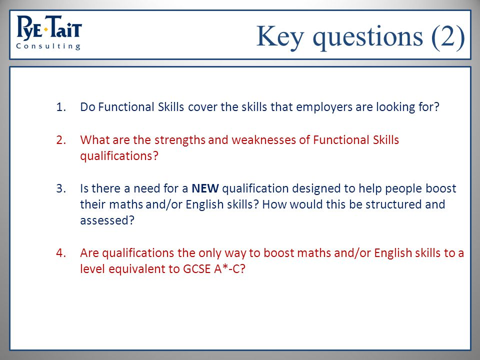 Key questions (2) 1.Do Functional Skills cover the skills that employers are looking for.