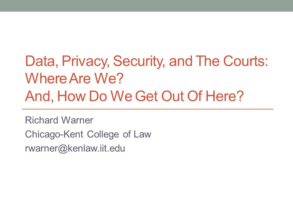 Data, Privacy, Security, and The Courts: Where Are We.