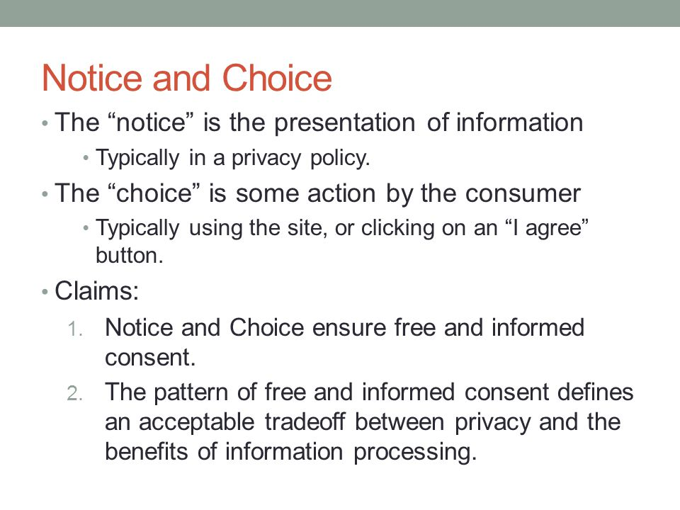 Notice and Choice The notice is the presentation of information Typically in a privacy policy.